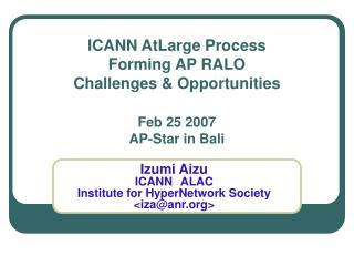 ICANN AtLarge Process Forming AP RALO Challenges & Opportunities Feb 25 2007 AP-Star in Bali
