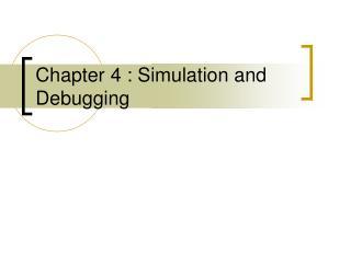Chapter 4 : Simulation and Debugging