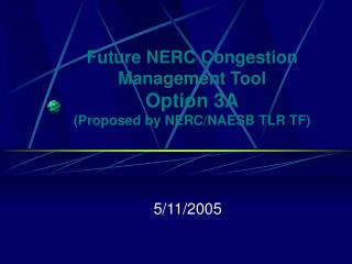 Future NERC Congestion Management Tool Option 3A  Proposed by NERC