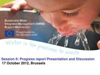 Session II: Progress report Presentation and Discussion 17 October 2012, Brussels