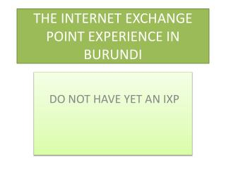 THE INTERNET EXCHANGE POINT EXPERIENCE IN BURUNDI