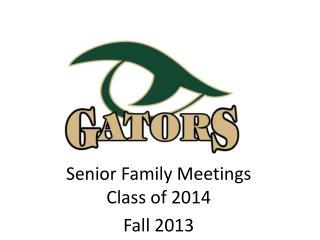 Senior Family Meetings Class of 2014 Fall 2013