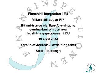Finansiell integration i EU Vilken roll spelar FI?