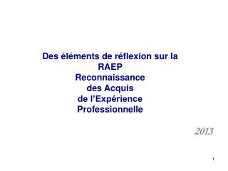 Des éléments de réflexion sur la  RAEP Reconnaissance des Acquis  de l'Expérience Professionnelle