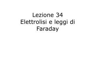 Lezione 34   Elettrolisi e leggi di Faraday