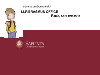 LLP/ERASMUS OFFICE R ome, April 12th 2011