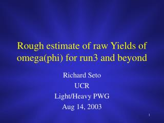 Rough estimate of raw Yields of omega(phi) for run3 and beyond
