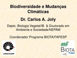 Biodiversidade e Mudanças Climáticas Dr. Carlos A. Joly