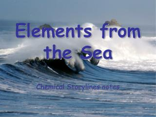 Elements from the Sea