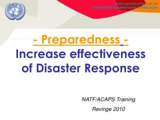 - Preparedness - Increase effectiveness of Disaster Response