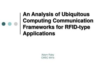 An Analysis of Ubiquitous Computing Communication Frameworks for RFID-type Applications