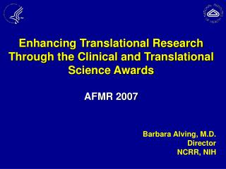 Enhancing Translational Research Through the Clinical and Translational Science Awards AFMR 2007