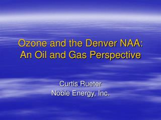 Ozone and the Denver NAA:   An Oil and Gas Perspective