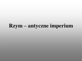 Rzym – antyczne imperium