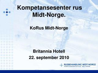 Kompetansesenter rus Midt-Norge. KoRus Midt-Norge
