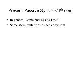 Present Passive Syst. 3 rd /4 th  conj