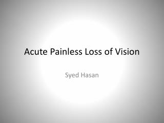Acute Painless Loss of Vision