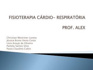 FISIOTERAPIA CÁRDIO- RESPIRATÓRIA  PROF. ALEX