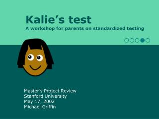 Kalie's test A workshop for parents on standardized testing