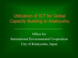 Utilization of ICT for Global Capacity Building in Kitakyushu