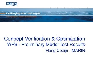 Concept Verification & Optimization WP6 - Preliminary Model Test Results