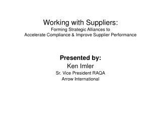 Presented by: Ken Imler Sr. Vice President RAQA Arrow International