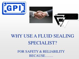 WHY USE A FLUID SEALING SPECIALIST