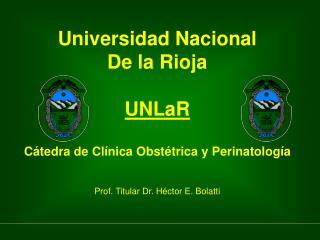 Universidad Nacional  De la Rioja UNLaR Cátedra de Clínica Obstétrica y Perinatología
