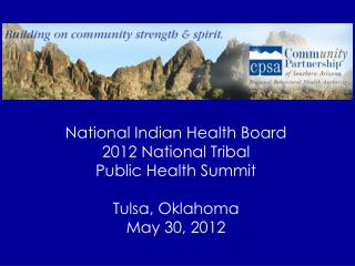 National Indian Health Board  2012 National Tribal  Public Health Summit  Tulsa, Oklahoma