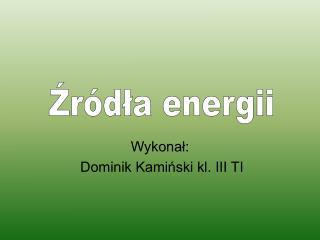 Wykonał:  Dominik Kamiński kl. III TI