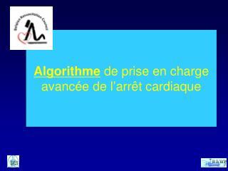 Algorithme  de prise en charge  avancée de l ' arrêt cardiaque