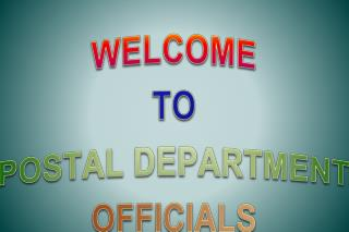 WELCOME TO POSTAL DEPARTMENT OFFICIALS
