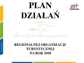 PLAN DZIAŁAŃ REGIONALNEJ ORGANIZACJI  TURYSTYCZNEJ NA ROK 2010