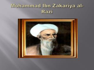 Mohammad  Ibn Zakariya  al- Razi