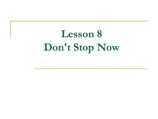 Lesson 8    Don't Stop Now