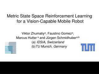 Metric State Space Reinforcement Learning  for a Vision-Capable Mobile Robot