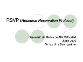 RSVP  ( Resource Reservation Protocol)