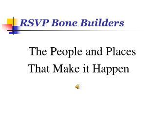 RSVP Bone Builders