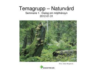 Temagrupp – Naturvård Seminarie 1-  Dialog om miljöhänsyn  2012-01-31