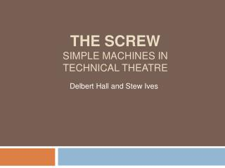 The screw Simple machines in  technical theatre