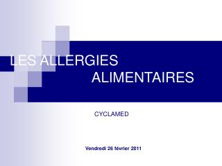 LES ALLERGIES    						 	ALIMENTAIRES  CYCLAMED   Vendredi 26 f�vrier 2011