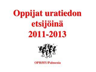 Oppijat uratiedon etsijöinä  2011-2013