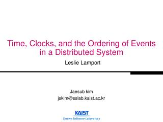 Time, Clocks, and the Ordering of Events in a Distributed System Leslie Lamport
