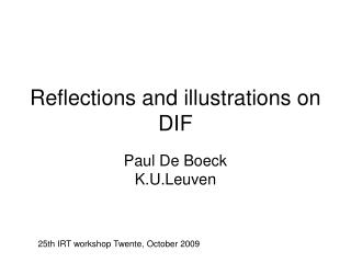 Reflections and illustrations on DIF