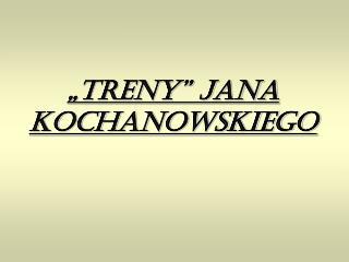 """""""Treny"""" Jana Kochanowskiego"""