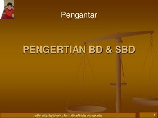 PENGERTIAN  BD & SBD