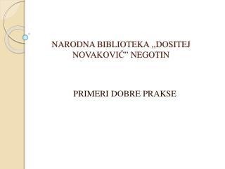 """NARODNA BIBLIOTEKA  ,, DOSITEJ NOVAKOVIĆ """"  NEGOTIN"""