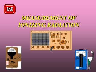 MEASUREMENT OF IONIZING RADIATION