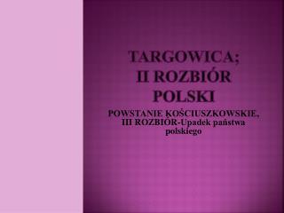 TARGOWICA;  II rozbiór Polski