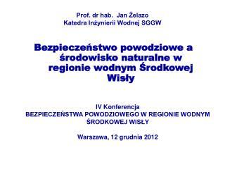 Prof. dr hab.  Jan Żelazo Katedra Inżynierii Wodnej SGGW